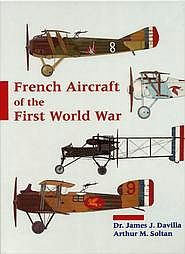 French Aircraft Of The First World War by James J. Davilla, Arthur М. Soltan