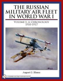 The Russian Military Air Fleet in World War I: Chronology, 1910-1917 (Vol.1) by August G. Blume